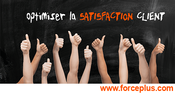 optimiser la satisfaction client FORCE PLUS