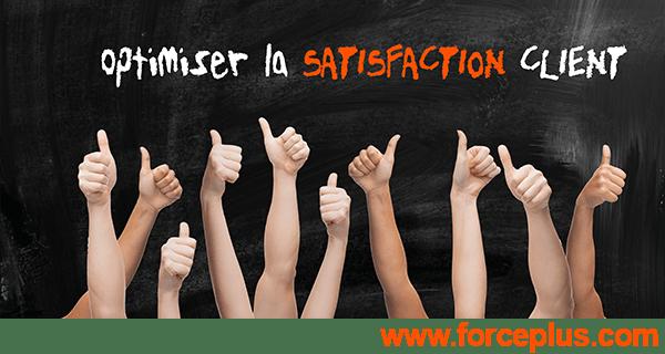 optimiser la satisfaction client FORCE PLUS