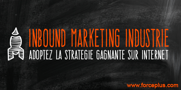 inbound marketing dans l'industrie | FORCE PLUS