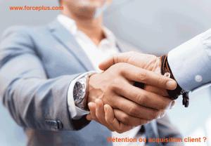 Rétention ou acquisition client | FORCE PLUS