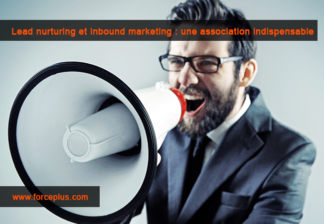 Lead nurturing et inbound marketing | Force Plus